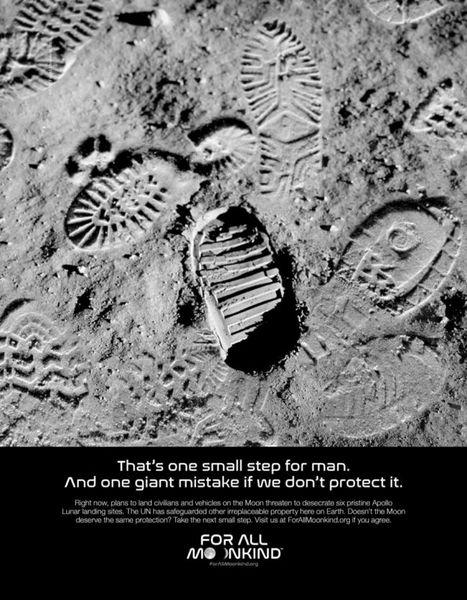 إنها قفزة صغيرة للبشرية، وخطأ جسيم إذا لم نحافظ عليها. حاليًا تهدد مخططات هبوط المدنيين والمركبات الفضائية 6 مواقع هبوط على سطح القمر لمركبة أبولو، فى حين حمت الأمم المتحدة مواقع لا تعوض على الأرض، فألا يستحق القمر بعض الحماية؟ حقوق الصورة: For All Moonkind